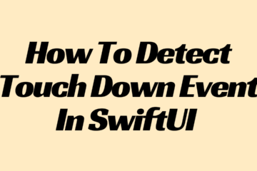 How To Detect Touch Down Event In SwiftUI