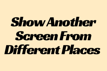 Show Another Screen From Different Places