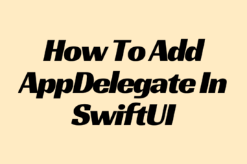 How To Add AppDelegate In SwiftUI