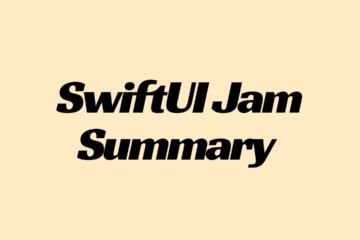 SwiftUI Jam Summary